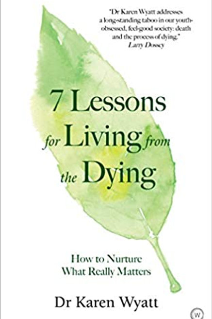 7 Lessons for Living from the Dying