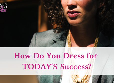 How Do You Dress For TODAY'S Success?