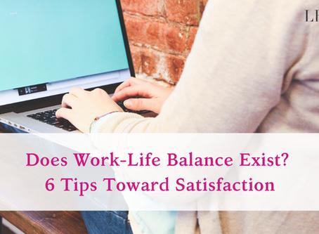 Does Work-Life Balance Exist? 6 Tips Toward Satisfaction