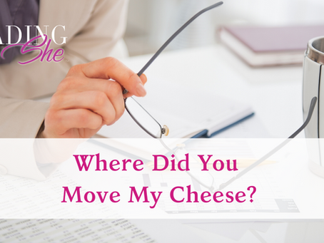 Where Did You Move My Cheese?
