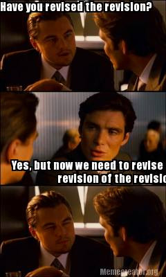 Author meme have you revised the revision?  Yes, but now we need to revise the revision of the revision.