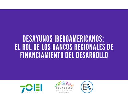 """Desayunos Iberoamericanos: """"El Rol de los Bancos Regionales de Financiamiento del Desarrollo"""""""