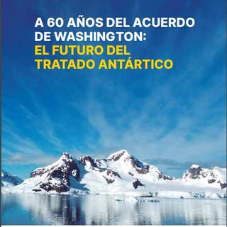 A 60 AÑOS DEL ACUERDO DE WASHINGTON: EL FUTURO DEL TRATADO ANTÁRTICO