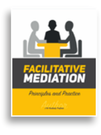 FACILITATIVE MEDIATION - PRINCIPLES AND PRACTICE
