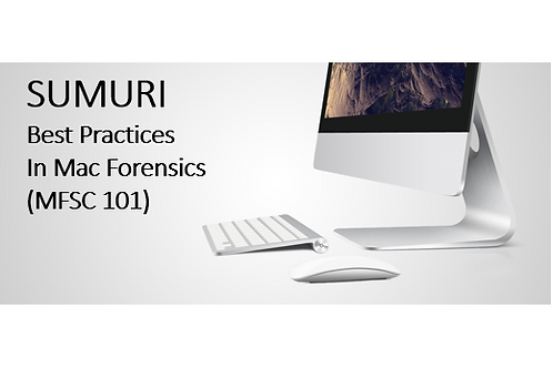 SUMURI -MFSC 101 BEST PRACTICES IN MAC FORENSICS