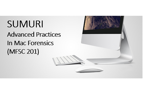 SUMURI - MFSC 201 ADVANCED PRACTICES IN MAC FORENSICS