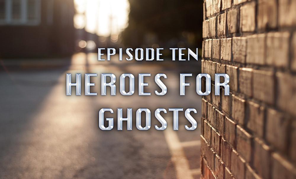 Header Image: Episode Ten: Heroes for Ghosts