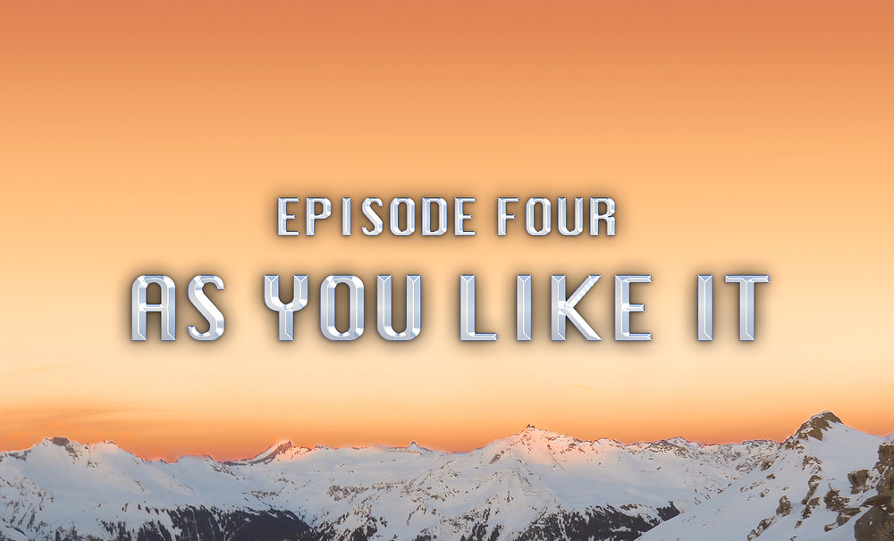Header Image: Episode Four: As You Like It