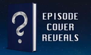 Header Image: Episode Cover Reveals