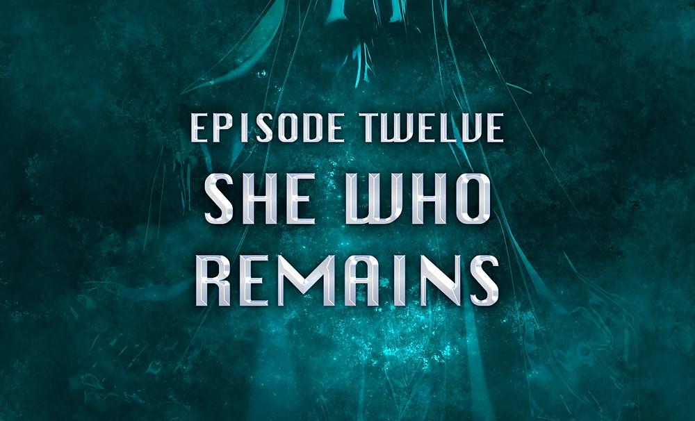 Header Image: Episode Twelve: She Who Remains