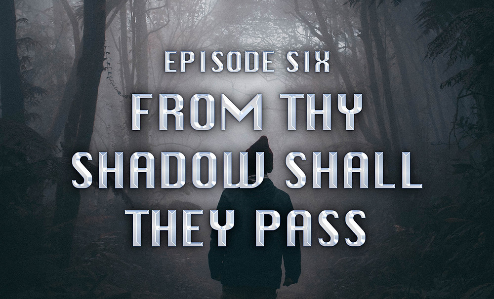 Header Image: Episode Six: From Thy Shadow Shall They Pass