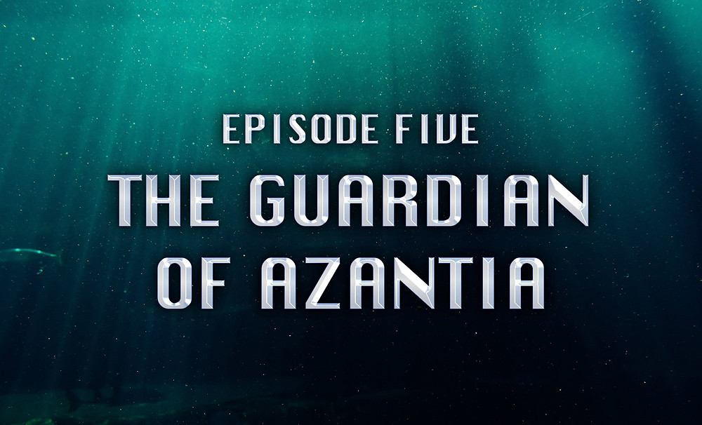 Header Image: Episode Five: The Guardian of Azantia