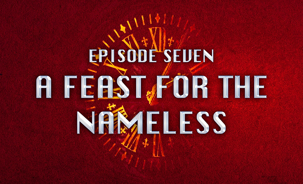 Header Image: Episode Seven: A Feast for the Nameless