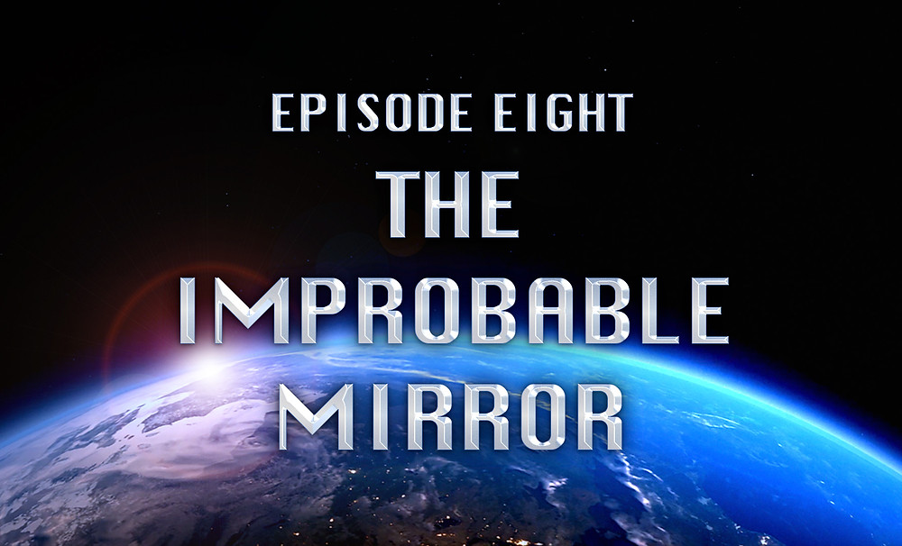 Header Image: Episode Eight: The Improbable Mirror