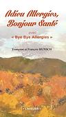 """Adieu Allergies, Bonjour Santé avec """" Bye Bye Allergies """""""
