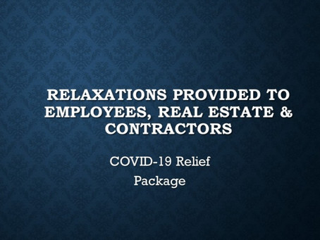Relaxations Provided To Employees, Real Estate And Contractors:- COVID-19 Relief Package