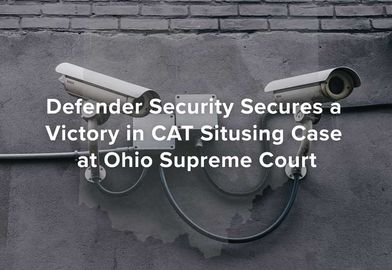Defender Security Secures a Victory in CAT Situsing Case at Ohio Supreme Court