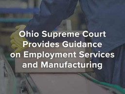 Ohio Supreme Court Provides Guidance on Employment Services and Manufacturing