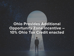 Ohio Provides Additional Opportunity Zone Incentive – 10% Ohio Tax Credit Enacted