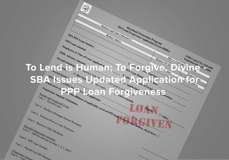 To Lend is Human; To Forgive, Divine - SBA Issues Application for PPP Loan Forgiveness