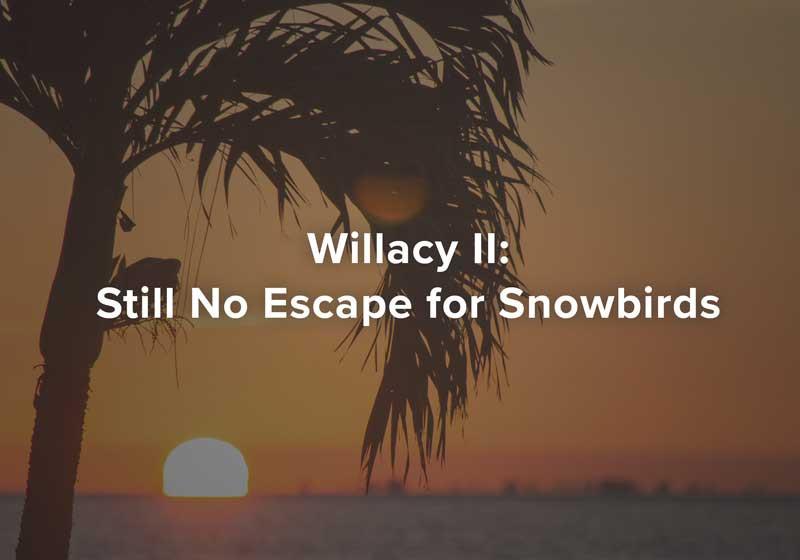 Willacy II: Still No Escape for Snowbirds
