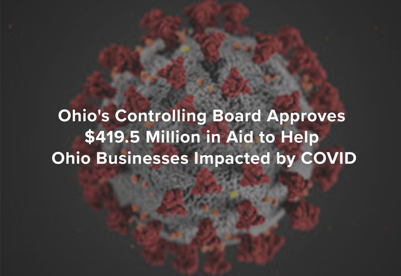 Ohio's Controlling Board Approves $419.5 Million in Aid to Help Ohio Businesses Impacted by COVID