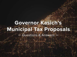 Governor Kasich's Municipal Tax Proposals – What is Really Being Proposed? – Questions and Answers