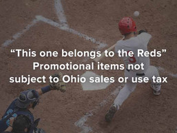 """""""This one belongs to the Reds"""" – Promotional items not subject to Ohio sales or use tax"""