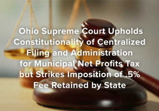 Ohio Supreme Court Upholds Centralized Filing and Administration for Municipal Net Profits Tax
