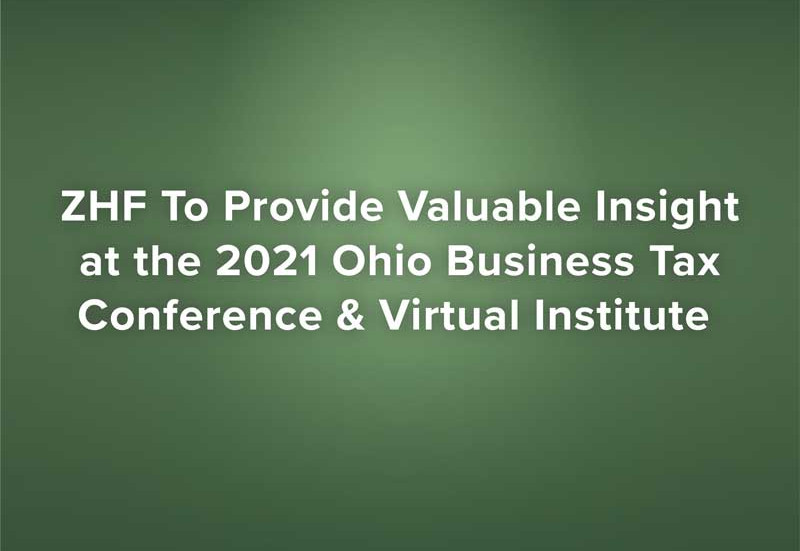 ZHF To Provide Valuable Insight at the 2021 Ohio Business Tax Conference & Virtual Institute