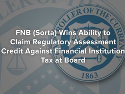 FNB (Sorta) Wins Ability to Claim Regulatory Assessment Credit Against Financial Institution Tax