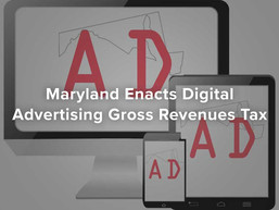 Maryland Enacts Digital Advertising Gross Revenues Tax
