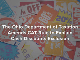 The Ohio Department of Taxation Amends CAT Rule to Explain Cash Discounts Exclusion