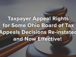 Taxpayer Appeal Rights for Some Ohio Board of Tax Appeals Decisions Re-instated and Now Effective!