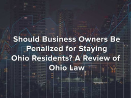 Should Business Owners Be Penalized for Staying Ohio Residents? A Review of Ohio Law