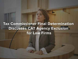 Tax Commissioner Final Determination Discusses CAT Agency Exclusion for Law Firms