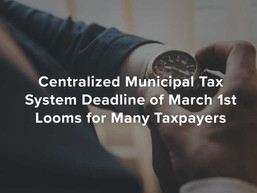 Centralized Municipal Tax System Deadline of March 1st Looms for Many Taxpayers