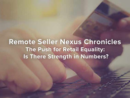 Remote Seller Nexus Chronicles - The Push for Retail Equality: Is There Strength in Numbers?