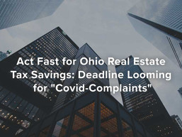 """Act Fast for Ohio Real Estate Tax Savings: Deadline Looming for """"Covid-Complaints"""""""