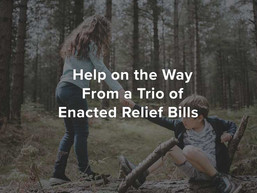 Help on the Way From a Trio of Enacted Relief Bills