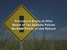 Procedural Errors at Ohio Board of Tax Appeals Pollute Multiple Points of Use Refund