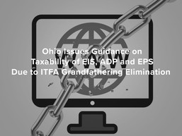 Ohio Issues Guidance on Taxability of EIS, ADP and EPS Due to ITFA Grandfathering Elimination