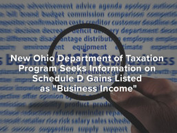 Ohio Department of Taxation Program Seeks Information on Schedule D Gains Listed as Business Income