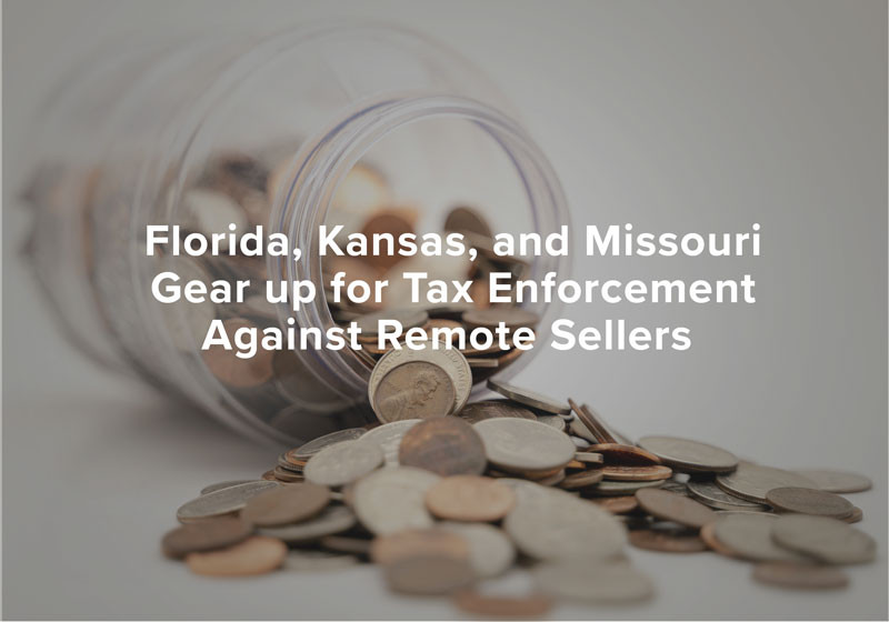 Florida, Kansas, and Missouri Gear up for Tax Enforcement Against Remote Sellers