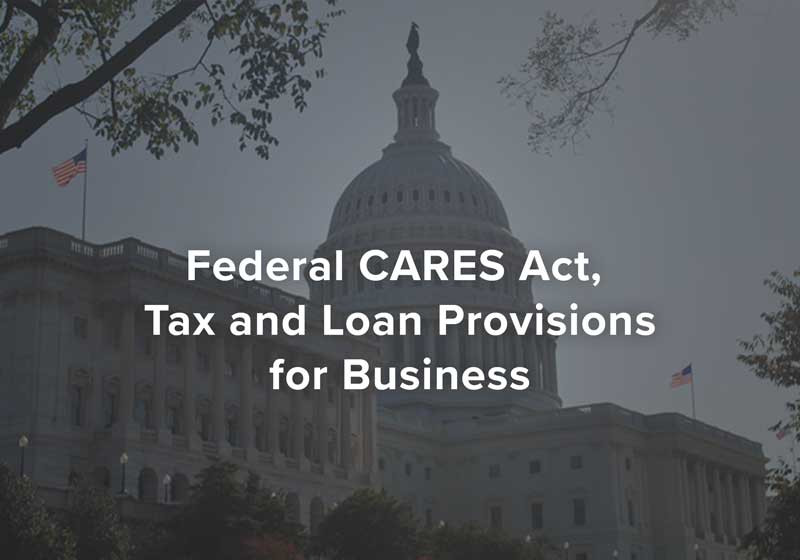 Federal CARES Act, Tax and Loan Provisions for Business