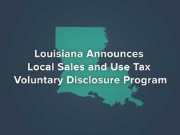 Louisiana Announces Local Sales and Use Tax Voluntary Disclosure Program