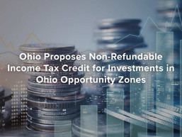 Ohio Proposes Non-Refundable Income Tax Credit for Investments in Ohio Opportunity Zones
