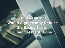 House Bill 150 Would Significantly Reduce the Excise Tax on Financial Institutions