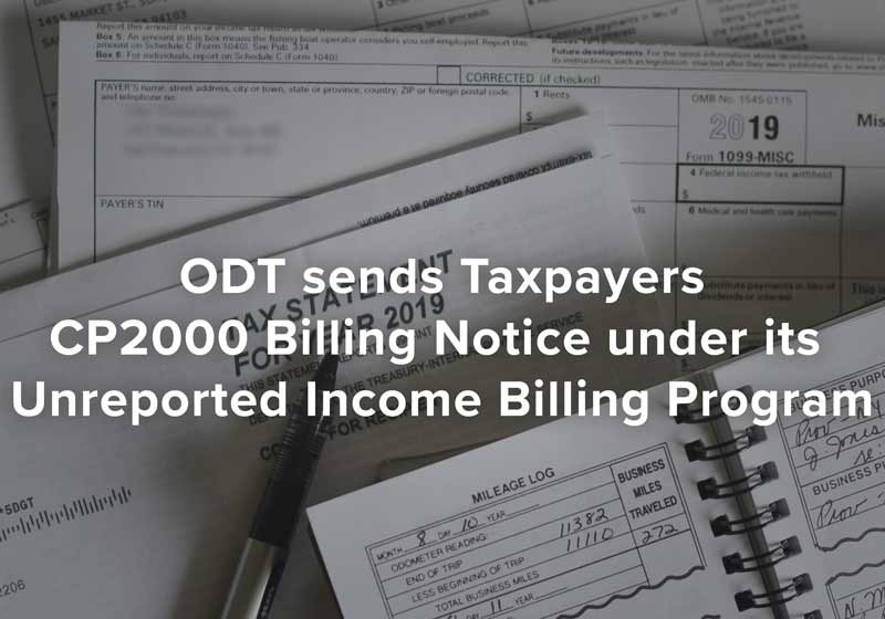 ODT sends Taxpayers CP2000 Billing Notice under its Unreported Income Billing Program