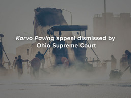 Karvo Paving Appeal Dismissed by Ohio Supreme Court